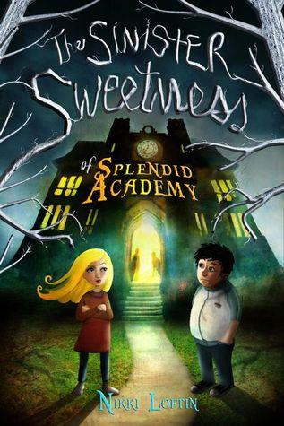 The Sinister Sweetness of Splendid Academy by Nikki Loftin